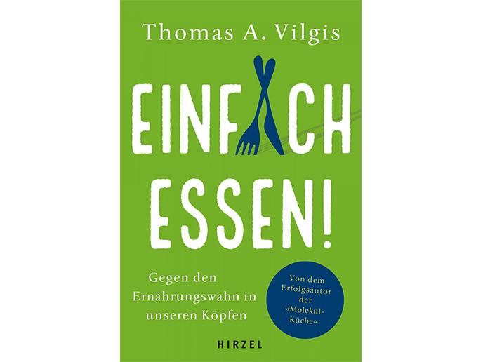 """Buchbesprechung: """"Einfach Essen"""" vonThomas A. Vilgis"""